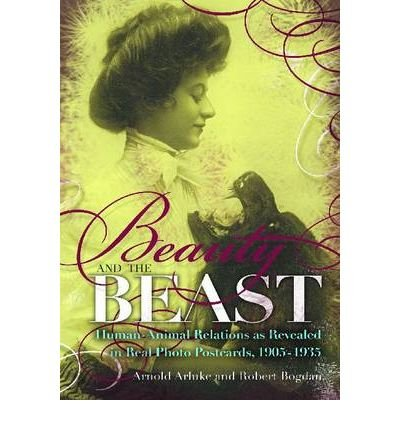 Beauty and the Beast: Human-animal Relations as Revealed in Real Photo Postcards, 1905-1935 (Hardback) - Common