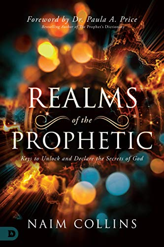 Realms of the Prophetic: Keys to Unlock and Declare the Secrets of God (English Edition) (John W Davis)