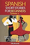 Spanish Short Stories For Beginners Volume 2: 8 More Unconventional Short Stories to Grow Your Vocabulary and Learn Spanish the Fun Way! - Olly Richards