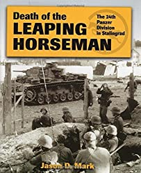 Death of the Leaping Horseman: The 24th Panzer Division in Stalingrad by Jason D. Mark (2014-07-15)