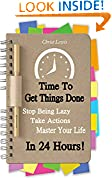 #4: Time to Get Things Done: Beat Procrastination, Stop Being Lazy, Take Actions, and Master Your Life in 24 Hours (2nd Edition) (Organize Yourself, Organize ... Self Organization, To Do List Book 6)