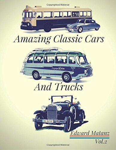 2: Picture Cars : Photo Book Amazing Classic Cars And Trucks: Classic Cars Decor ,Classic Cars Model, Classic Cars Poster ,Class Bus Toy ,Class Truck (Model Cars Kits to Build and Pain)