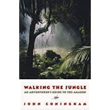 Walking the Jungle: An Adventurer's Guide to the Amazon