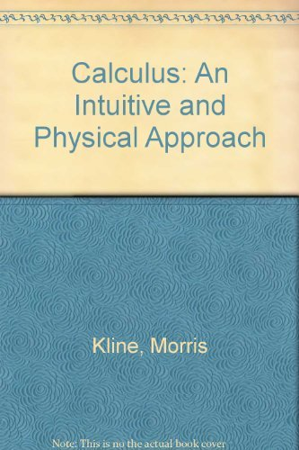 Calculus: An Intuitive and Physical Approach by Morris Kline (1977-01-19)