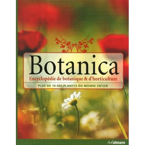 Botanica, l'Encyclopédie de Botanique et d'Horticulture Plus de 10000 Plantes du Monde Entier