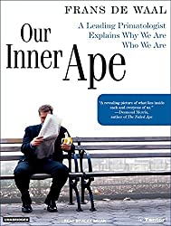 Our Inner Ape: A Leading Primatologist Explains Why We Are Who We Are by Frans de Waal (2005-11-01)