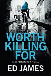 Worth Killing For (A DI Fenchurch Novel) by Ed James (2016-10-11)