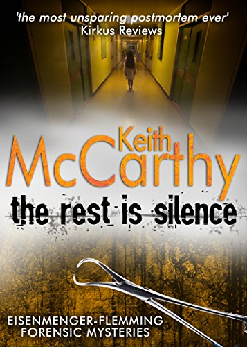The Rest Is Silence (eisenmenger-flemming Forensic Mysteries Book 5) por Keith Mccarthy epub