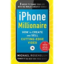 iPhone Millionaire: How to Create and Sell Cutting-Edge Video by Michael Rosenblum (2012-08-28)