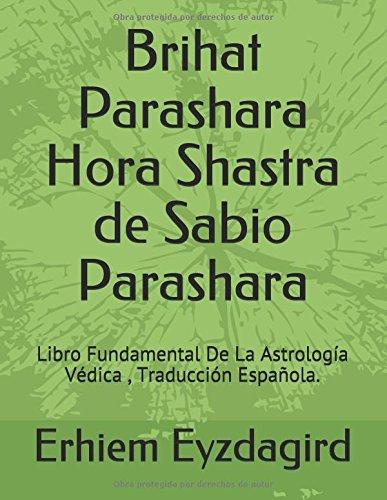 Brihat Parashara Hora Shastra de Sabio Parashara: Libro Fundamental De La Astrología Védica, Traducción Española. por Erhiem Eyzdagird