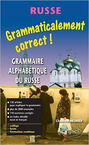 Grammaticalement correct russe ! Grammaire russe alphabétique de Christine Meunier ( 9 octobre 2003 )