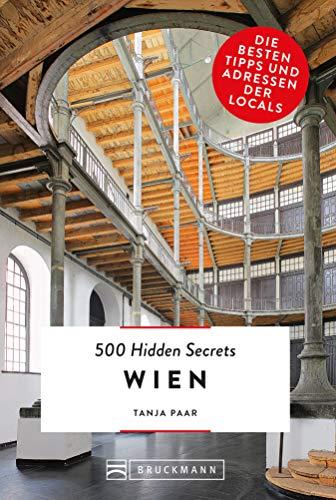 Bruckmann: 500 Hidden Secrets Wien. NEU 2019: Ein Reiseführer mit garantiert den besten Geheimtipps und Adressen