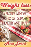 Weight loss: a proper mindset to get slim, healthy and happy