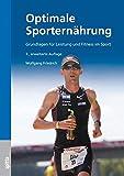 Optimale Sporternährung, 3. erweiterte Auflage: Grundlagen für Leistung und Fitness im Sport