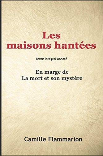 Les maisons hantées (annoté): En marge de La mort et son mystère par Camille Flammarion