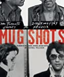 Mug Shots: An Archive of the Famous,...
