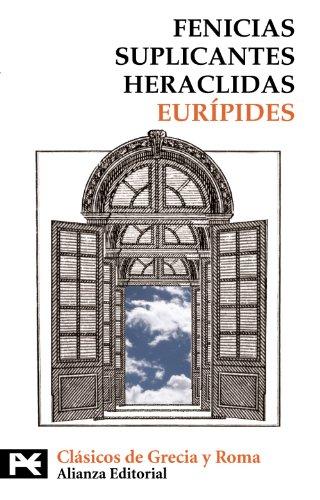 Fenicias. Suplicantes. Heraclidas (El Libro De Bolsillo - Bibliotecas Temáticas - Biblioteca De Clásicos De Grecia Y Roma) por Eurípides