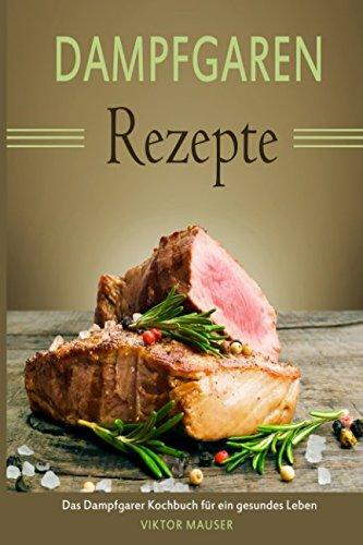Dampfgaren Rezepte  Das Dampfgarer Kochbuch für ein gesundes Leben