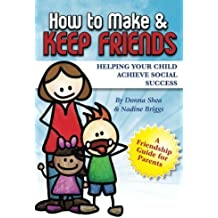 How to Make & Keep Friends: Helping Your Child Achieve Social Success (Volume 2) by Donna Shea (2014-06-03)