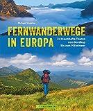 Fernwanderwege in Europa. 24 Traumstrecken vom Nordkap bis zum Mittelmeer. Inspirierender Bildband und Tourenführer für alle, die in Europa wandern möchten.