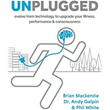 Unplugged: Evolve from technology to upgrade your fitness, performance & consciousness (English Edition)