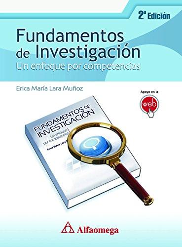Fundamentos de investigación - Un enfoque por competencias 2a edición por Erica María LARA MUÑOZ