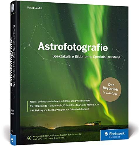Astrofotografie: Spektakuläre Bilder ohne Spezialausrüstung - Neuauflage des Bestsellers
