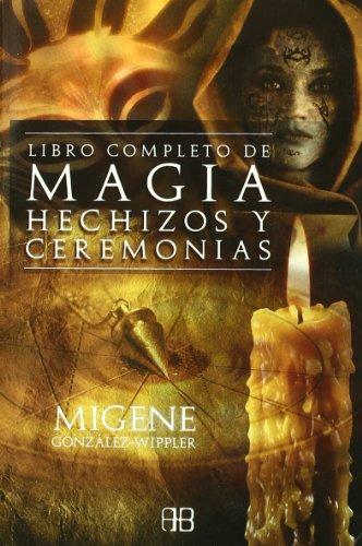 El libro completo de magia, hechizos y ceremonias