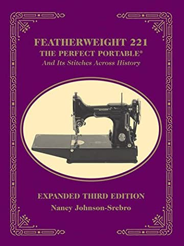Featherweight 221: The Perfect Portable and Its Stitches Across History (Singer Featherweight)