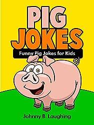 Pig Jokes: 100+ Funny Pig Jokes for Kids (Joke Books for Kids)
