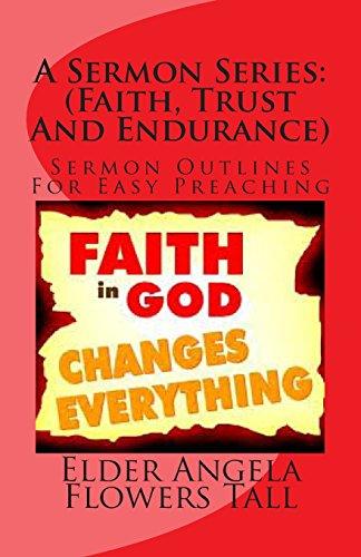 A Sermon Series: (Faith, Trust And Endurance): Sermon Outlines For Easy Preaching: Volume 1