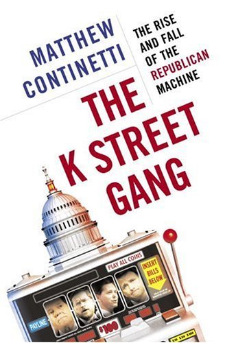 The K Street Gang: The Rise and Fall of ...