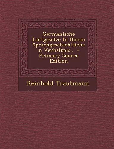 Germanische Lautgesetze in Ihrem Sprachgeschichtlichen Verhaltnis... - Primary Source Edition