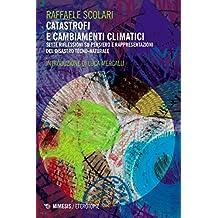 Catastrofi e cambiamenti climatici: Sette riflessioni su pensiero e rappresentazioni del disastro tecno-naturale