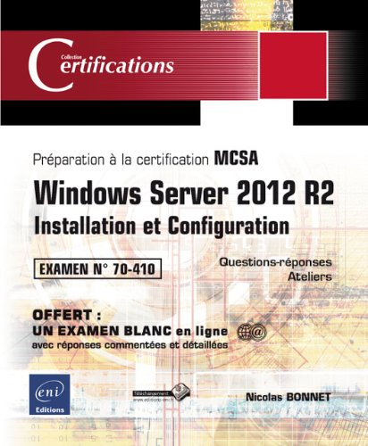 Windows Server 2012 R2 - Installation et Configuration - Préparation à la certification MCSA - Examen 70-410 par Nicolas BONNET