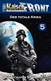 Kaiserfront 1953 Band 5: Der totale Krieg
