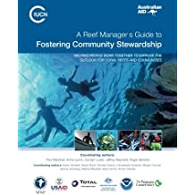Reef Manager's Guide to Fostering Community Stewardship: Helping people work together to improve the outlook for coral reefs and communities: Volume 2 (Reef Manager's Guides)