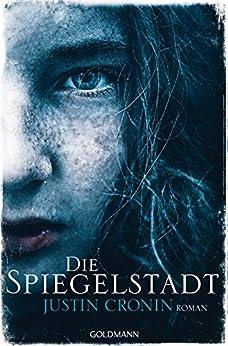 Die Spiegelstadt: Passage-Trilogie 3 - Roman von [Cronin, Justin]