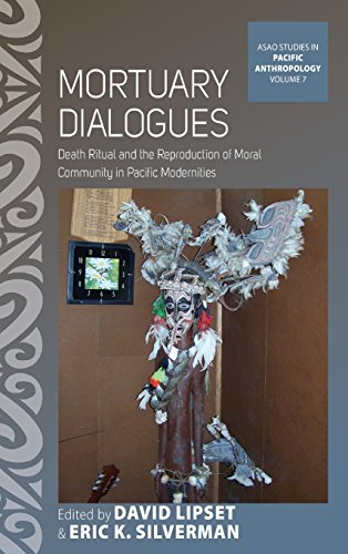 Mortuary Dialogues: Death Ritual and the Reproduction of Moral Community in Pacific Modernities (ASAO Studies in Pacific Anthropology)