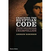 Cracking the Egyptian Code: The Revolutionary Life of Jean-Fran???ois Champollion by Andrew Robinson (2012-04-16)