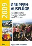 Gruppen-Ausflüge 2009: Handbuch für Firmen, Schulen und Vereine