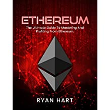 ETHEREUM: The Ultimate Guide To Mastering And Profiting From Ethereum. (Mining, Programming, Investing, Solidity) (Smart Contracts, Cryptocurrency, Blockchain) (English Edition)