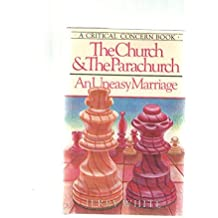 The Church and the Parachurch: An Uneasy Marriage (A Critical Concern Book) by Jerry E. White (1983-07-02)