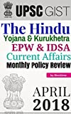 #10: UPSC Power Pack - April 2018 - GIST of The Hindu Editorial, Yojana, Kurukhetra, EPW, IDSA, Monthly Policy Review, Current Affairs: for UPSC/CSAT/NDA/CDS and Others
