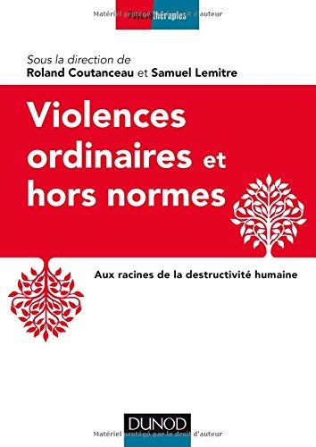Violences ordinaires et hors normes : Aux racines de la destructivité humaine