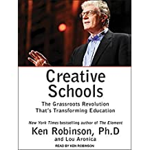 Creative Schools: The Grassroots Revolution That's Transforming Education by Ken Robinson Ph.D. (2015-05-08)