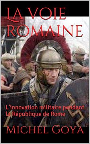 La voie romaine: L'innovation militaire pendant la Rpublique de Rome (Les pes)