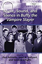 Music, Sound, and Silence in Buffy the Vampire Slayer (Ashgate Popular and Folk Music Series) by Janet K. Halfyard (2010-03-02)