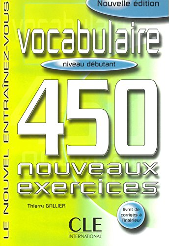 Vocabulaire 450 exercices - Niveau débutant - Cahier d'exercices par Thierry Gallier