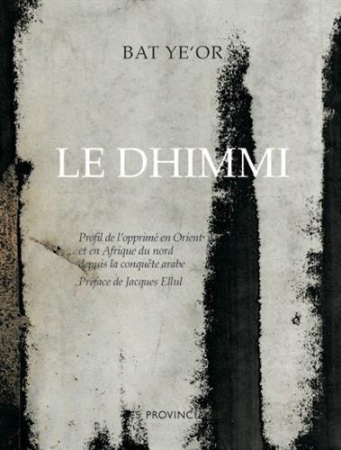 Le Dhimmi. Profil de lopprimé en Orient et en Afrique du nord depuis la conquête arabe